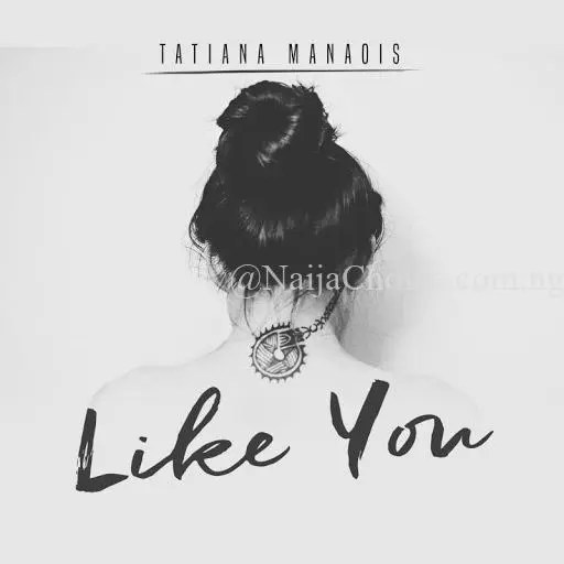 DOWNLOAD Tatiana Manaois - Like You
