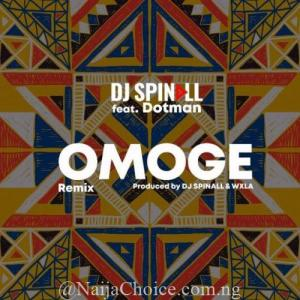 DOWNLOAD MP3: DJ Spinall x Dotman – Omoge (Refix)