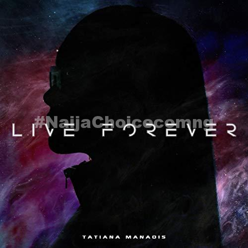 DOWNLOAD MP3: Tatiana Manaois – Live Forever