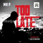 DOWNLOAD MP3: Mr P – Too Late