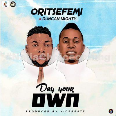 DOWNLOAD MP3: Oritse Femi ft. Duncan Mighty – Dey Your Own