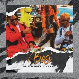 DOWNLOAD MP3: Wale Turner ft. Olamide – Bosi