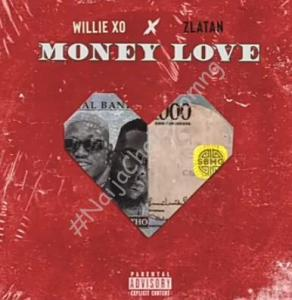 DOWNLOAD MP3: Willie XO ft. Zlatan – Money Love