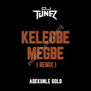 DOWNLOAD MP3: Adekunle Gold Ft. DJ Tunez – Kelegbe Megbe (Remix)
