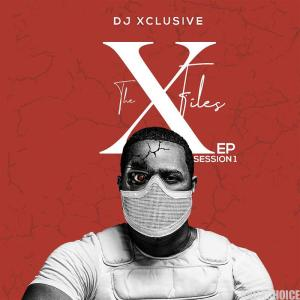 DOWNLOAD FULL ALBUM: DJ Xclusive – The XFiles EP Session 1 (EP)