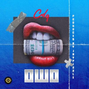 DOWNLOAD MP3: CDQ – Owo (Prod. Jay Pizzle)