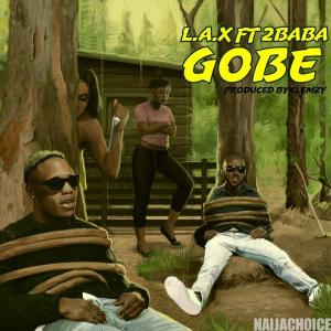 DOWNLOAD MP3: L.A.X ft. 2Baba – Gobe