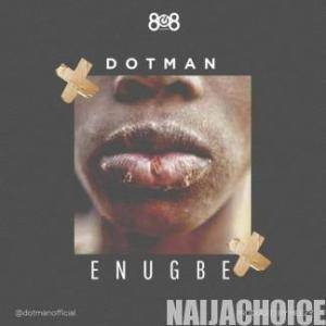 DOWNLOAD MP3: Dotman – Enugbe