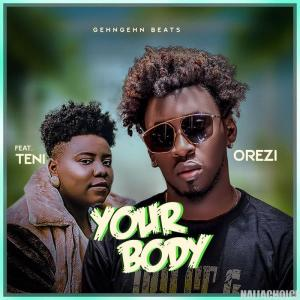 DOWNLOAD mp3: Orezi – Your Body ft. Teni