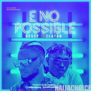 DOWNLOAD MP3: Dessy ft. Zlatan – E No Possible (Remix)