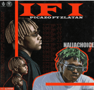 DOWNLOAD MP3: Picazo ft. Zlatan – Ifi