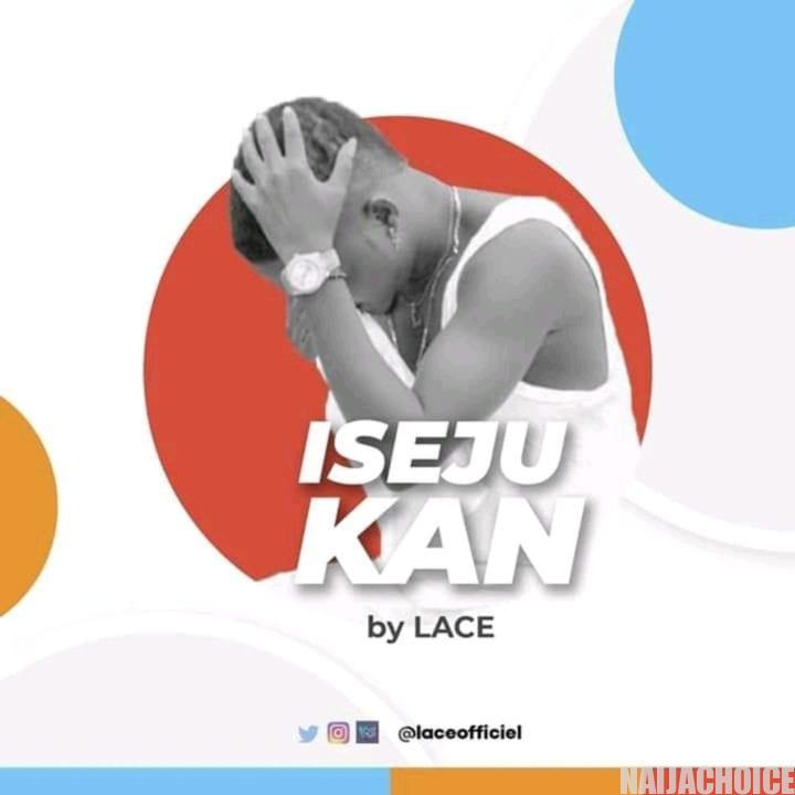 DOWNLOAD MP3: Lace - Iseju Kan