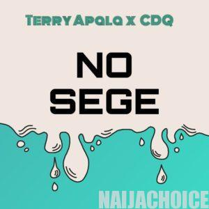 DOWNLOAD MP3: Terry Apala Ft. CDQ – No Sege