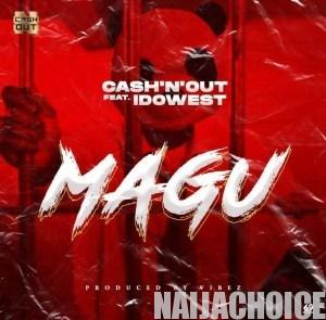 DOWNLOAD MP3: Cash'N'Out Ft. Idowest – Magu