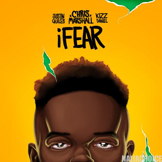 DOWNLOAD MP3: Kizz Daniel x Chris Marshall ft. Justin Quiles – i Fear