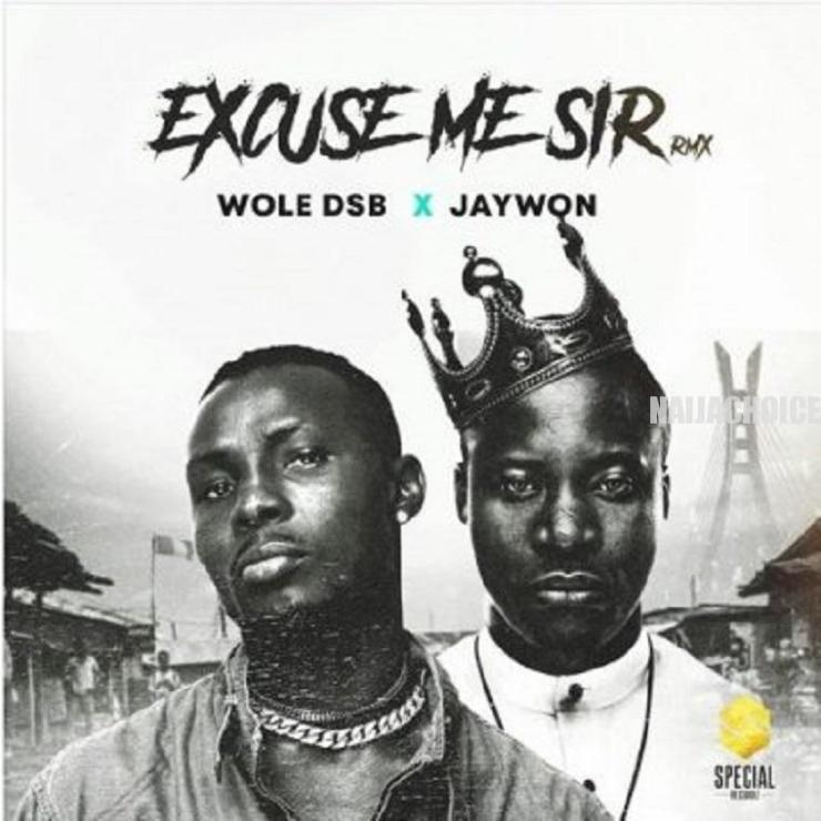 DOWNLOAD MP3: Wole DSB – Excuse Me Sir (Remix) ft Jaywon