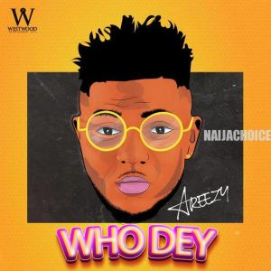 DOWNLOAD MP3: Areezy – Who Dey