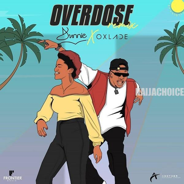 DOWNLOAD MP3: Dunnie ft. Oxlade – Overdose (Remix)
