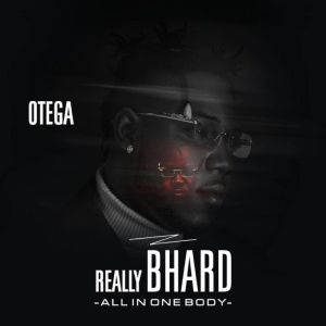 DOWNLOAD FULL ALBUM: Otega - Really Bhad (All In One body)