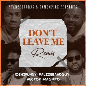 DOWNLOAD MP3: Josh2funny ft. Falz & Vector x Magnito – Don't Leave Me (Remix)
