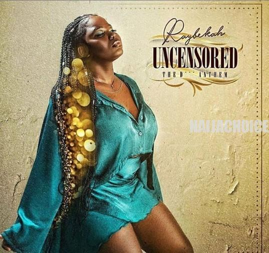 DOWNLOAD MP3: Raybekah – Uncensored (The D Anthem)