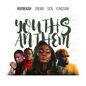 DOWNLOAD MP3: Raybekah – Youths Anthem ft. Dremo x GCN x YungSam