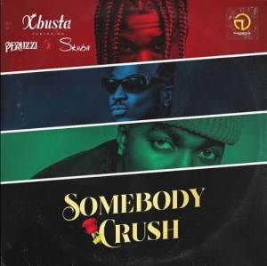 DOWNLOAD MP3: Xbusta – Sombody Crush ft. Peruzzi, Skiibii