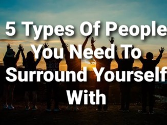 5 Types Of People You Need To Surround Yourself With