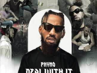DOWNLOAD FULL ALBUM: Phyno – Deal With It