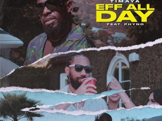 DOWNLOAD MP3: Timaya – Eff All Day ft. Phyno