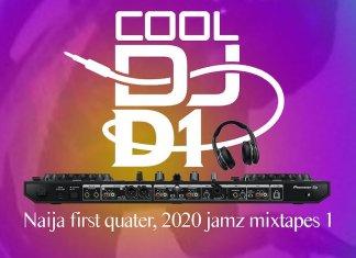 Cool DJ D1 – Naija First Quarter 2020 Jamz Mix