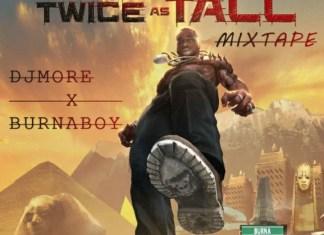 Dj More Ft Burna Boy - Twice As Tall Mix 2020