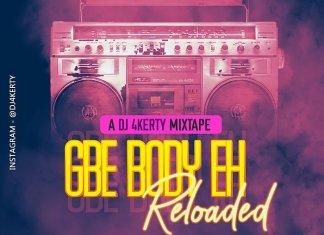 Gbe Body Eh Reloaded By DJ 4kerty (Latest Street Mixtape)
