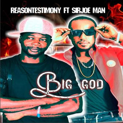 Reasontestimony Ft. Sir Joe Man – Big God