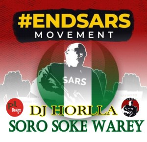 DJ Horlla – Soro Soke Warey Mix (End Sars)