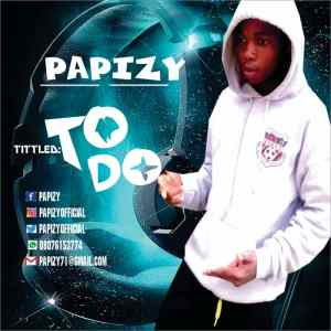 DOWNLOAD MP3: Papizy – To Do » Prettyloaded.com.ng