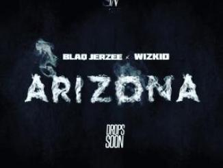 Blaq Jerzee – Arizona Ft. Wizkid