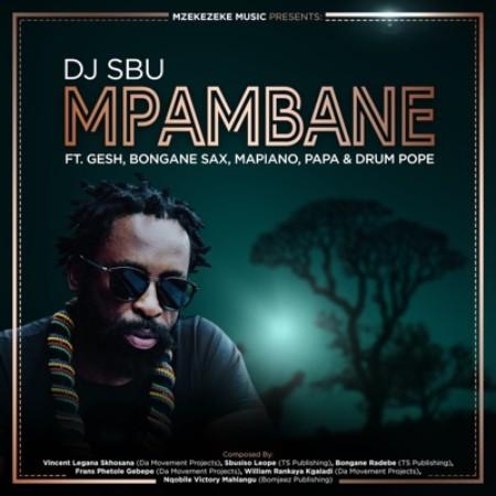 DJ Sbu – Mpambane Ft. Gesh, Bongane Sax, Mapiano, Papa, Drum Pope mp3 download
