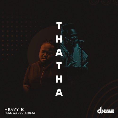 Heavy K – Thata Ft. Mbuso Khoza mp3 download