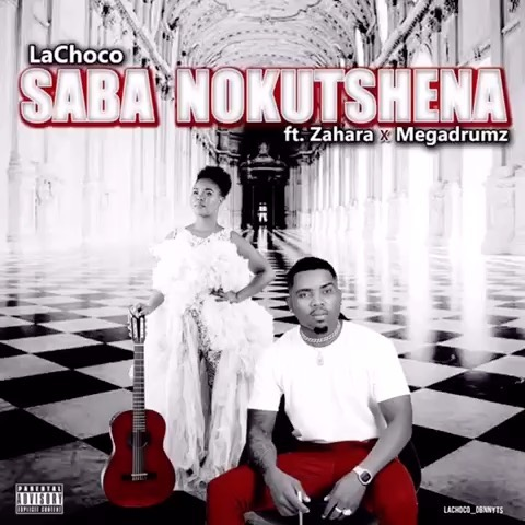 LaChoco – Saba Nokutshena Ft. Zahara, MegaDrumz mp3 download