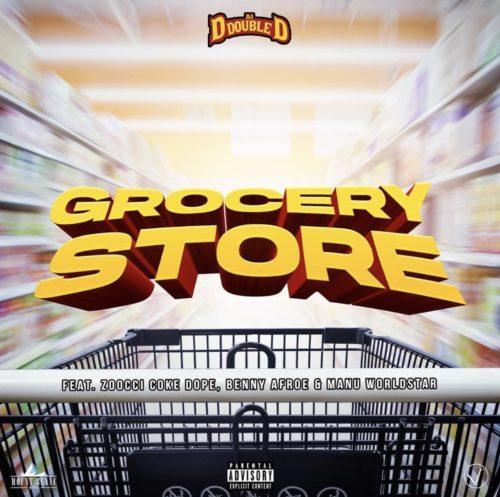 DJ D Double D – Grocery Store Ft. Zoocci Coke Dope, Manu WorldStar, Benny Afroe mp3 download