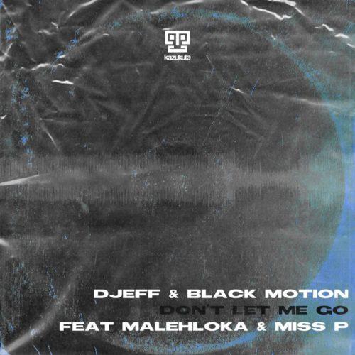DJEFF & Black Motion – Don't Let Me Go Ft. Malehloka, Miss P mp3 download