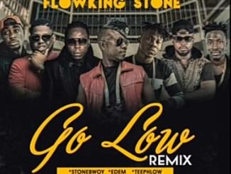 Flowking Stone – Go Low (Remix) Ft. Teephlow, Fancy Gadam, Stonebwoy, D-black, Edem