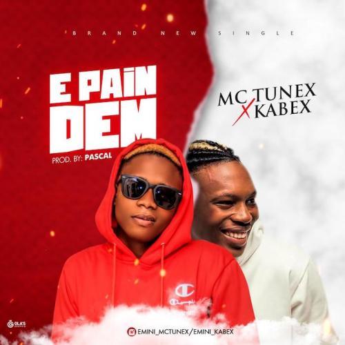 Mc Tunex Ft. Kabex – E Pain Dem mp3 download