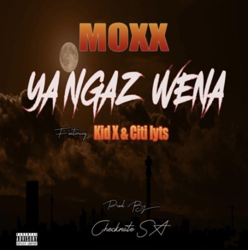 Moxx – Ya Ngaz Wena Ft. Kid X, DJ Citi Lyts mp3 download