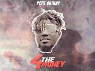 Pope Skinny – 4 The Money Ft. Shatta Wale