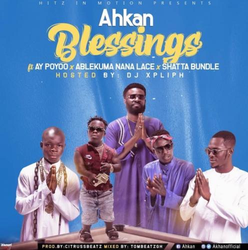Ahkan – Blessing Ft. AY Poyoo, Ablekuma Nana Lace, Shatta Bundle mp3 download