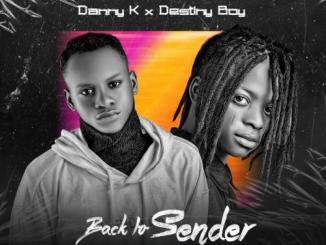 Danny K Ft. Destiny Boy – Back To Sender