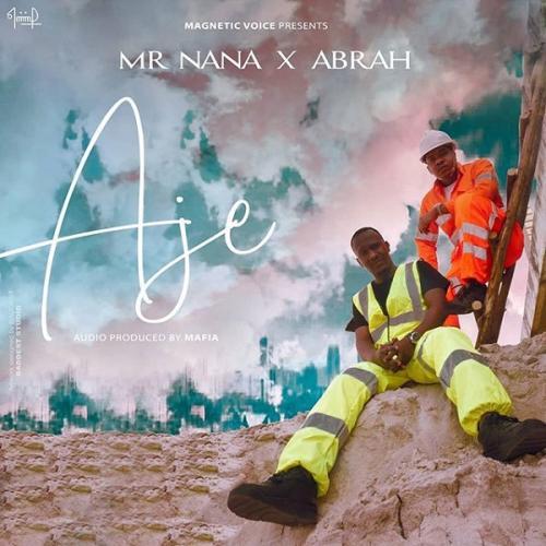 Mr Nana – Aje Ft. Abrah mp3 download
