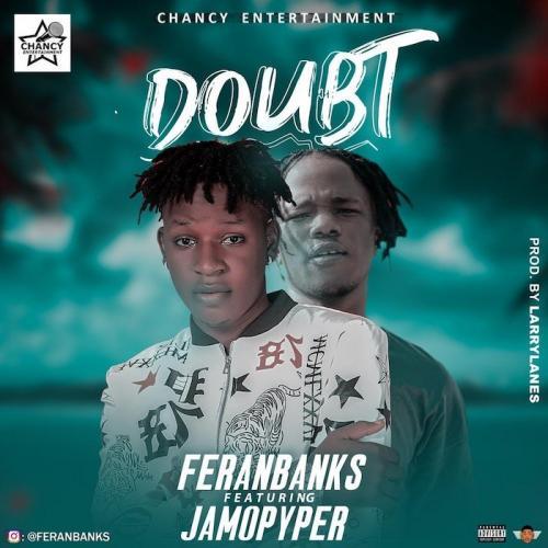 Feranbanks Ft. Jamopyper – Doubt mp3 download